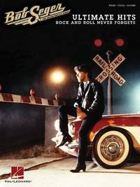 Bob Seger - Ultimate Hits: Rock And Roll Never Forgets by  The Silver Bullet Band Bob Seger - Paperback - 2012-05-02 - from Ergodebooks (SKU: SONG1458421228)