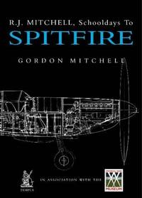 "R.J.Mitchell: Schooldays to ""Spitfire"": Schooldays to ""Spitfire"" by Gordon Mitchell - 03/01/2002"