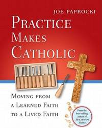 Practice Makes Catholic: Moving from a Learned Faith to a Lived Faith (Toolbox Series)
