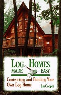 Log Homes Made Easy: Contracting and Building Your Own Log Home (How-To Guides)