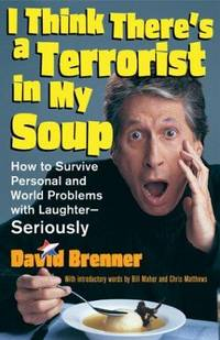 image of I Think There's a Terrorist in My Soup: How to Survive Personal and World Problems with Laughter -   SERIOUSLY