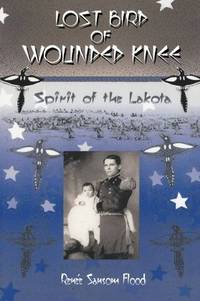 Lost Bird Of Wounded Knee: Spirit Of The Lakota by Renee Sansom Flood - Paperback - 1998 - from Fireside Bookshop and Biblio.co.uk