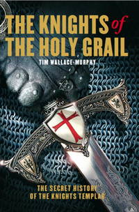 KNIGHTS OF THE HOLY GRAIL: The Secret History Of The Knights Templar (new edition)