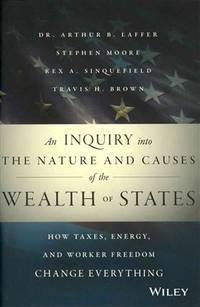An Inquiry into the Nature and Causes of the Wealth of States: How Taxes, Energy, and Worker...