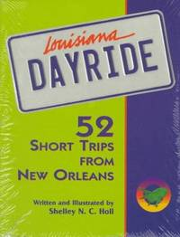 Louisiana Dayride: Fifty-two Short Trips from New Orleans by Shelley N. C. Holl - Paperback - 1995-09-01 - from JMSolutions (SKU: s10100121039)