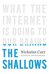 THE SHALLOWS What the Internet is Doing to Our Brains by  Nicholas Carr - First Edition - 2010 - from VELMA CLINTON BOOKS and Biblio.com