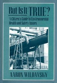 But Is It True?: A Citizen's Guide to Environmental Health and Safety Issues.