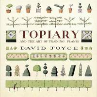 The Complete Book Of Topiary ~ An Easy-to-use Guide To The Art Of Shaping And Training Plants