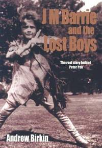 J.M. Barrie and the Lost Boys: The Real Story Behind Peter Pan