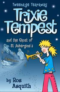 Trixie Tempest and the Ghost of St Aubergine's (Tweenage Tearaway, Book 2): v. 2