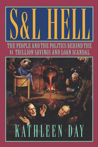 S  L Hell: The People and the Politics Behind the 1 Trillion Savings and Loan Scandal