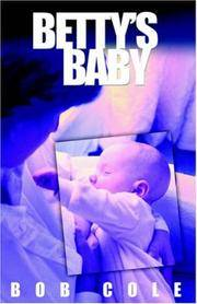 Betty's Baby by  Bob Cole - Paperback - 2005 - from Defunct Books and Biblio.com