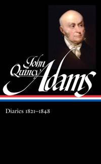 John Quincy Adams Diaries II 1821 - 1848