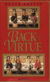 BACK TO VIRTUE by Kreeft, Peter - 1986, 1992