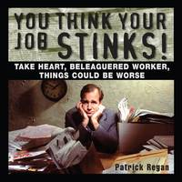 You Think Your Job Stinks!