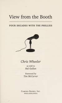 View from the Booth: Four Decades with the Phillies Chris Wheeler and as told to Hal Gullan