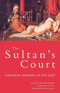 The Sultan's Court; European Fantasies of the East.