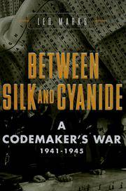 BETWEEN SILK and CYANIDE A CODEMAKER'S WAR 1941-1945