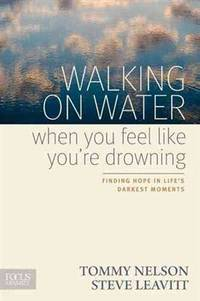 WALKING ON WATER WHEN YOU FEEL LIKE YOU'RE DROWNING: Finding Hope in Life's Darkest Moments