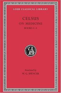Celsus: On Medicine, Vol. 1, Books 1-4  (De Medicina, Vol. 1) (Loeb Classical Library, No. 292)