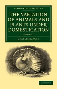 image of The Variation of Animals and Plants under Domestication (Cambridge Library Collection - Life Sciences)