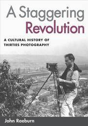 A Staggering Revolution : A Cultural History of Thirties Photography