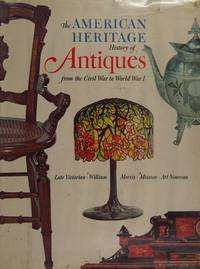 The American heritage history of antiques from the Civil War to World War I,