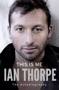 IAN THORPE: This Is Me - The Autobiography - SIGNED by IAN THORPE -
