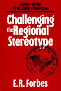 Challenging the Regional Stereotype   Essays on the 20th Century Maritimes