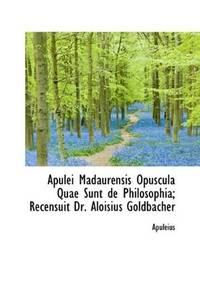 Apulei Madaurensis Opuscula Quae Sunt De Philosophia