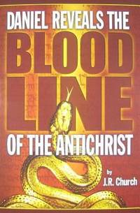 Daniel Reveals the Blood Line of the Antichrist by J. R. Church - Paperback - 2010-01-01 - from JMSolutions (SKU: s12-ATS-160517007)