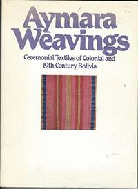 Aymara Weavings: Ceremonial Textiles of Colonial and 19th Century Boliva