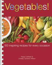 VEGETABLES! 100 INSPIRING RECIPES FOR EVERY OCCASION