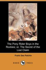 image of The Pony Rider Boys in the Rockies; or, The Secret of the Lost Claim (Dodo Press)