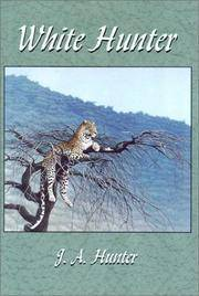White Hunter: The Adventures and Experiences of a Professional Big-Game Hunter in Africa by  J.A Hunter - Hardcover - Later prt. - 1986 - from Abacus Bookshop and Biblio.com