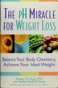 The pH Miracle for Weight Loss: Balance Your Body Chemistry, Achieve Your Ideal Weight by Shelley Redford Young, Robert O. Young