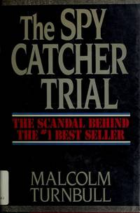 The Spy Catcher Trial : The Scandal Behind the #1 Best Seller