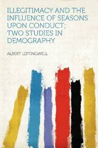 image of Illegitimacy and the Influence of Seasons Upon Conduct; Two Studies in Demography