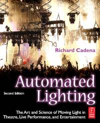 Automated Lighting: The Art and Science of Moving Light in Theatre, Live Performance, and...