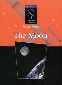 The Moon (Isaac Asimov's 21st Century Library of the Universe. Solar System) by Isaac Asimov; Richard Hantula - Paperback - 2003-08 - from Ergodebooks and Biblio.com