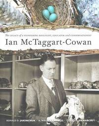IAN MCTAGGART-COWAN the Legacy of a Pioneering Biologist, Educator and Conservationist