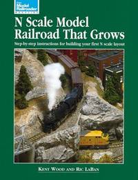 N Scale Model Railroad That Grows - Step By Step Instructions for Bulding Your First N Scale Layout