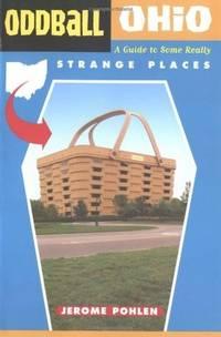 Oddball Ohio: A Guide to Some Really Strange Places (Oddball series)