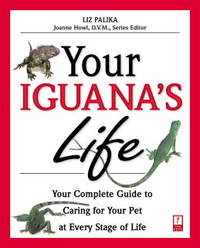 image of Your Iguana's Life: Your Complete Guide to Caring for Your Pet at Every Stage of Life (Your Pet's Life)