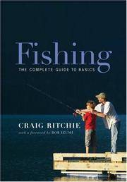Fishing  The Complete Guide to Basics by  Craig &  Bob Izumi Ritchie - Paperback - 2007 - from BookNest and Biblio.co.uk