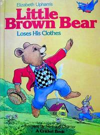 Elizabeth Upham's Little brown bear loses his clothes (A Cricket book)
