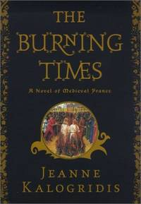The Burning Times. A novel of Medieval France