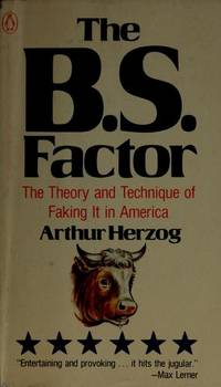 The B. S. Factor : The Theory and Technique of Faking It in America