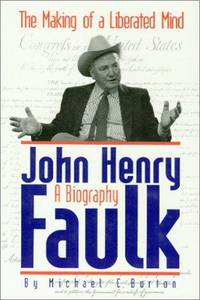 The Making of a Liberated Mind Joh Henry Faulk A Biography