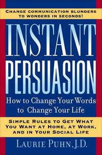 Instant Persuasion : How to Change Your Words to Change Your Life